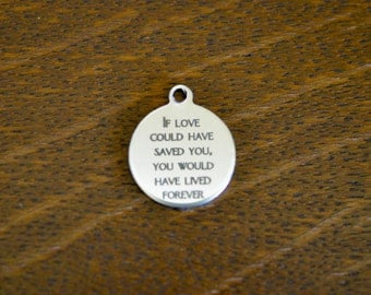 If love could have saved you, Custom Laser Engraved Stainless Steel Charm CC343