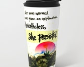 Metal Travel Mug Nevertheless She Persisted Nature Flowers Mountain Sunset Inspirational Empowerment - Printed - Made to Order