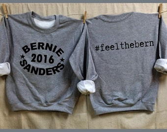 BERNIE Sanders 2016. Feel the Bern hashtag on back. Funky Arched image. Bernie for President. Unisex 50/50 Sweatshirts. 4 colors. revolution
