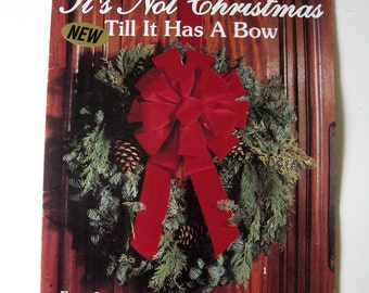 It's Not Christmas Till It Has A Bow - Leisure Arts Craft Leaflet 1657 - Patti Sowers - 1996