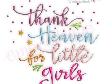 Thank Heaven For Little Girls - Inspirational -Instant Download Machine Embroidery Design