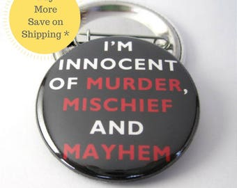 Im Innocent of Murder, Mischief and Mayhem Pinback Button Badge, pins for backpacks, Pinback Button gift, Button OR Magnet - 1.5″ (38mm)