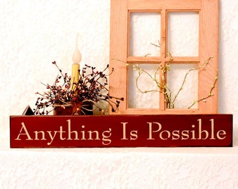 Anything Is Possible - Primitive Country Painted Wall Sign, Country decor, Wall Decor, Inspirational Sign