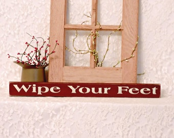 Wipe Your Feet - Primitive Country Shelf Sitter, Painted Wood Sign, country sign, primitive sign, primitive decor, house rules sign