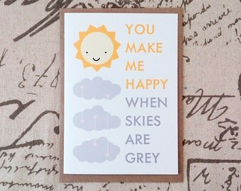 You Make Me Happy When Skies Are Grey - Greeting Card