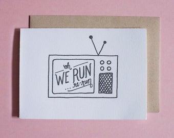We Run, Re-Run ***Golden Girls Inspired*** Letterpress Greeting Card