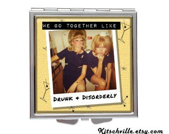 Funny POCKET MIRROR GIFT for Your Best Friend, Magnifying Purse Mirror Compact, 'We Go Together Like Drunk and Disorderly'