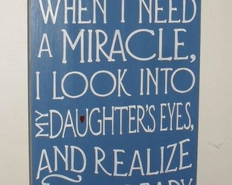ON SALE TODAY Sometimes When I Need A Miracle I Look Into My Daughter's Eyes And Realize I Created One Inspirational Sign You Pick Colors