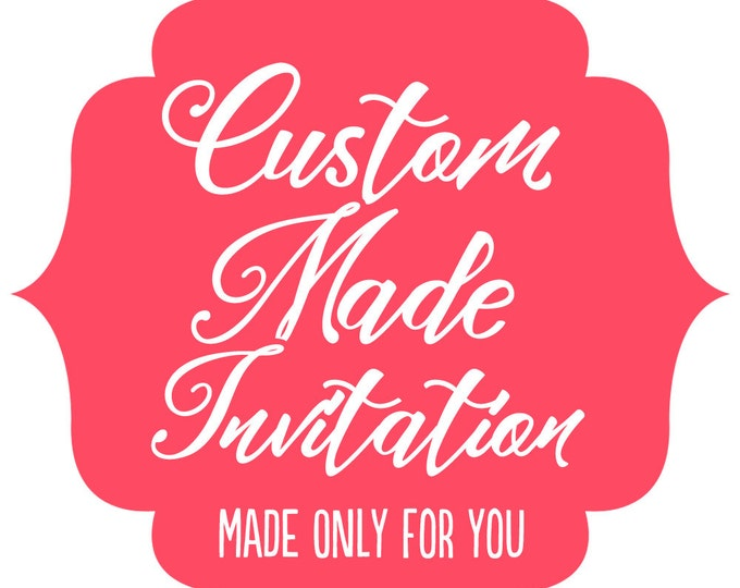 Custom Made Invitation - Made-to-Order - I design you print - OOAK Design