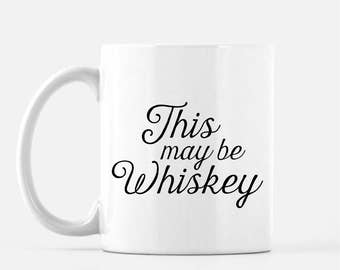 This May Be Whiskey | Whiskey drinker |Day drinking | Whiskey Mug | Also Available in Metallic Pink, Silver & Gold
