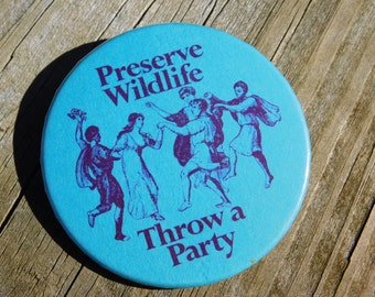Vintage 1970s 70s New Old Stock Pinback -Preserve Wildlife Throw A Party- Humorous Pin or Button  DR22