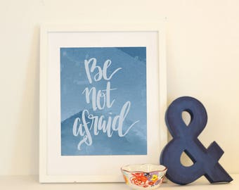 Be Not Afraid Brushletter Handletter Modern Calligraphy Watercolor Printable Instant Download Home Decor Blue