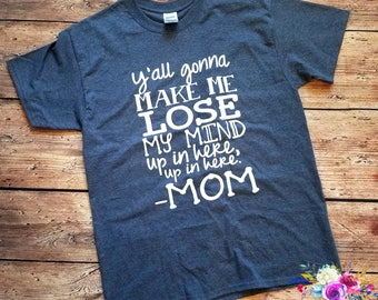 Ya'all Gonna Make Me Lose My Mind Up In Here Shirt  MomLife #Momlife Work Out Tee Shirt, Tank Top