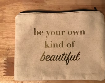 Be Your Own Kind of Beautiful Canvas Makeup Bag - Cosmetic Bag - Zipper Pouch