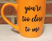 Custom listing for Jennifer Brown ; You're too close to me