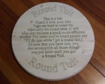 """11 3/4 inch Diameter x 1 inch thick """"Round Tuit"""" CNC Laser Engraved Sign """"Round Tuit"""""""