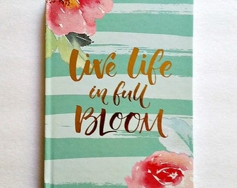 Hardcover - Planner Accessory - Inspirational Notebook - 5x7 Notebook - 80 lined pages - Turquoise - Live Life In Full Bloom