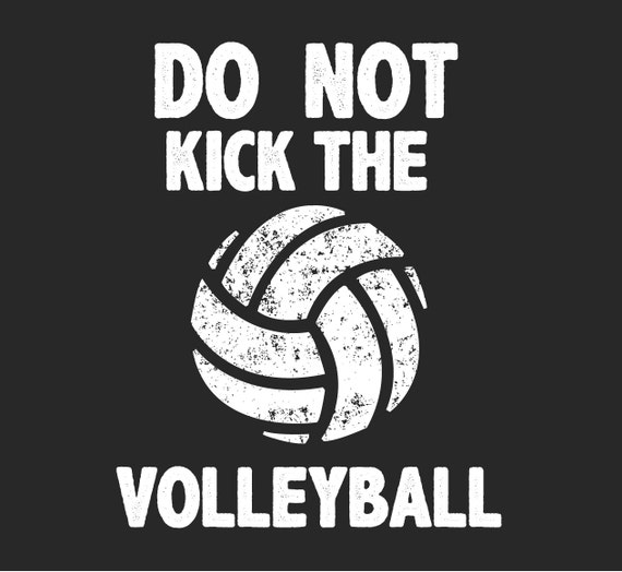 I Love VOLLEYBALL Do Not Kick the Volleyball Funny Sayings T-Shirts (Relaxed Fit)