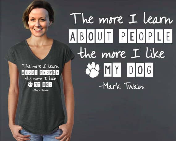 The More I Learn About People | Mark Twain | Dog Shirt | Dog Lover Gift | Custom T-shirts | Inspirational T-shirt | Korena Loves
