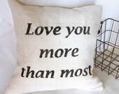 Love You More Than Most Burlap Pillow Cover| Burlap pillows| Burlap pillow cover| Burlap decor| Farmhouse pillows| Farmhouse decor|