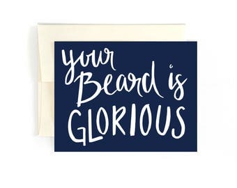 Beard Card - man card - man birthday card - Manly Valentine Card - Your Beard is Glorious - For him