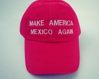 Make America Mexico Again Baseball Hat