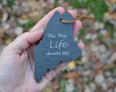 """Maine Slate Ornament - """"The Way Life Should Be"""" laser engraved"""