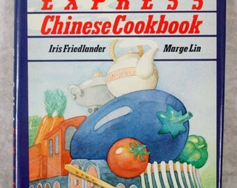 The Orient Express Chinese Cookbook Iris Friedlander Marge Lin 1979