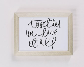 Calligraphy Print - Together We Have It All