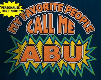 My Favorite People Call Me Abu T-Shirt