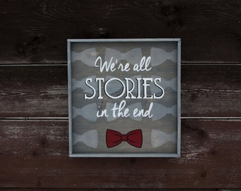 We Are All Stories In The End Doctor Who Wood Wall Decor Sign