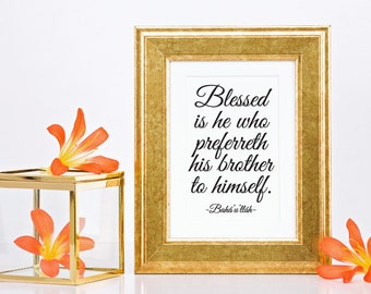 """Black & WHITE Inspirational Print A4 or 8x10 size, """"Blessed is he who preferreth his brother.."""" from Baha'i Writings, Holy Writings"""