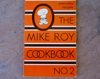 Mike Roy Cookbook, The Mike Roy Cookbook No 2, everyday recipes The Mike Roy Cookbook, Vintage 1973 Cook Book