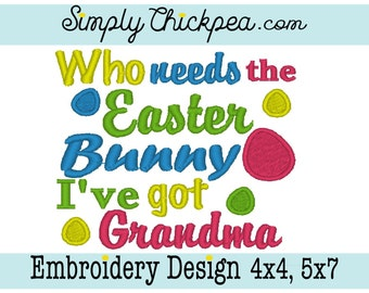 Embroidery Design - Who Needs the Easter Bunny I've Got Grandma - Easter Eggs - For 4x4 and 5x7 Hoops
