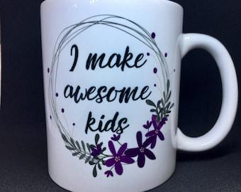 Mother's Day Mug - I make awesome kids   Funny Coffee Mug   Gift for Mom