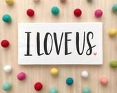 I Love Us - pink hearts - wood sign