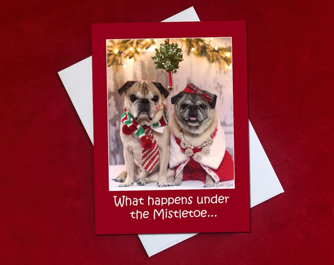 Funny Christmas Card - Pug Christmas Card - What Happens Under the Mistletoe - 5x7