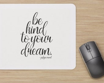 Mouse Pad- Be kind, dream, quote, sayings, quotes, sayings, inspirational, motivational, computer accessories, office supplies, home office