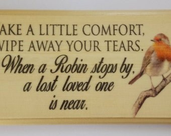 Take A Little Comfort, Wipe Away Those Tears. When A Robin Stops By A Lost Loved One Is Near Plaque / Sign / Gift -  464