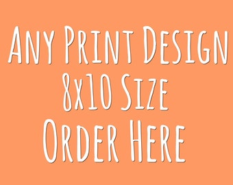 Choose any 8x10 Instant Download Print from my shop.