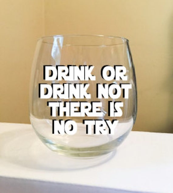 Drink Or Drink Not There Is No Try Stemless Wine Glass