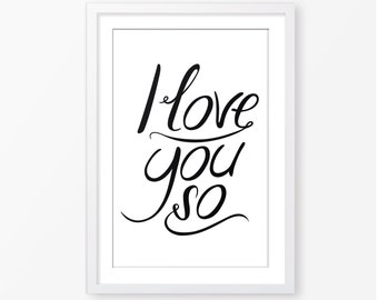 I love you so downloadable quote,typography quote,monochromatic poster,kids quote,nursery decor,nursery printable,black and white poster