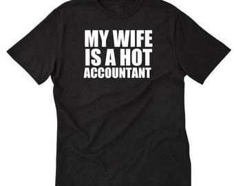 My Wife Is A Hot Accountant T-shirt Accounting Taxes Tax Season Husband Gift Idea Tee Shirt