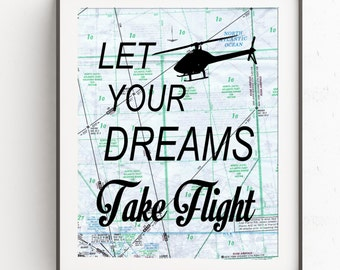 Helicopter Pilot Gift Decor, Let Your Dreams Take Flight, Aviation Map Art Print Decor, Graduation Gift, Inspirational Quote
