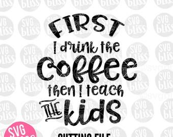 Teacher SVG DXF Cut File, But First Coffee, Teacher Appreciation, Teach, Educator, Original Design, Cricut & Silhouette Compatible Download