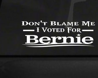 Don't Blame Me I Voted For Bernie (M16) USA Vinyl Sticker Car American Window Decal