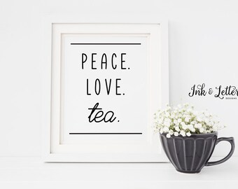 Peace Love Tea - Tea Wall Art - Tea Kitchen Wall Decor - Tea Sign - Kitchen Printable - Tea Print - Tea Lover Gift - Instant Download - 8x10