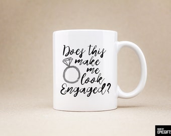 Does this make me look engaged? - Coffee Mug Tea Cup Gift For Her Him Friend Family Wedding Engagement Bachelorette Gift Unique Mug - 0147