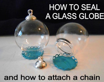 How to Seal a Glass Globe. How to Attach a Chain. How to Make. How to Close. How to Glue. Download Instructions. DIY Glass Globe Tutorial.