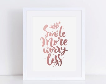 Smile More Worry Less Print/Rose Gold Look/Typography/Quote/Digital file/8x10, 11x14 & 16x20 Print/Home Decor